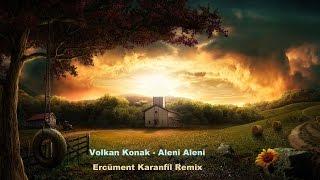 Volkan Konak - Aleni Aleni (Ercüment Karanfil Remix)