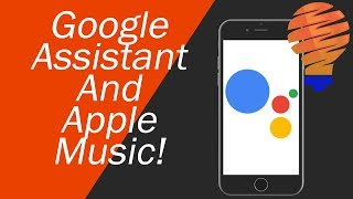 Google Assistant and Apple Music - Setup and Working Together