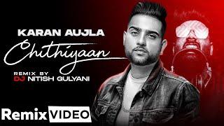 Chithiyaan (Remix) – Karan Aujla – DJ Nitish Gulyani