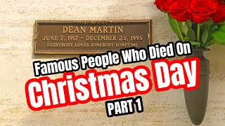 FAMOUS GRAVES: They Died On Christmas Day--The Saddest Day To Die (Dean Martin & Others)