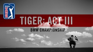 Act III, Part 13: Tiger Woods at the BMW Championship 2018
