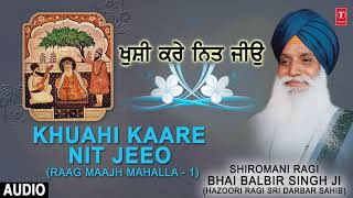 Khuahi Kaare Nit Jeeo – Shri Raag Mahala 1 – Bhai Balbir Singh