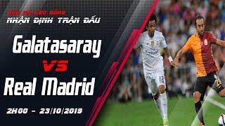 Nhận định trận đấu   Cúp C1 Châu Âu - Galatasaray vs Real Madrid - 02h00 - 23/10/2019