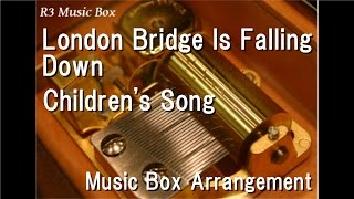 London Bridge Is Falling Down/Children's Song [Music Box]