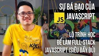 JavaScript có gì mà hot vậy? Lộ trình trở thành Full-Stack JavaScript siêu đầy đủ