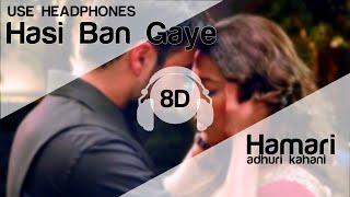 Hasi (8D AUDIO) – Hamari Adhuri Kahani