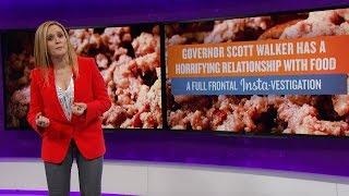 Full Frontal Insta-vestigation: Scott Walker Is A Human Garbage Disposal | TBS