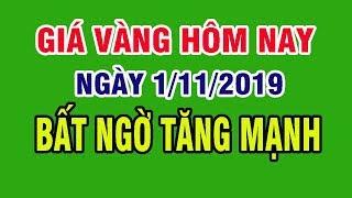 Giá vàng hôm nay 1/11/2019 - Giá Vàng 9999 Hôm Nay Bất Ngờ Tăng Mạnh