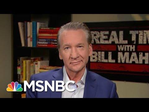 Bill Maher: If We Don't Impeach President Donald Trump, Where Is The Bar?   Hardball   MSNBC