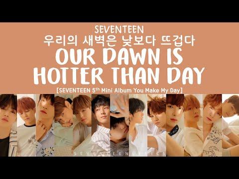 [LYRICS/가사] SEVENTEEN (세븐틴) - 우리의 새벽은 낮보다 뜨겁다 (Our Dawn Is Hotter Than Day) [YOU MAKE MY DAY Album]