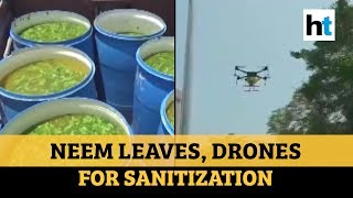 From drones to neem leaves, how people are sanitizing area..