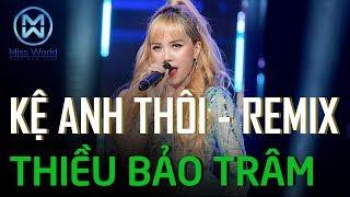 Kệ Anh Thôi (Remix) - Thiều Bảo Trâm   Miss World Việt Nam 2019