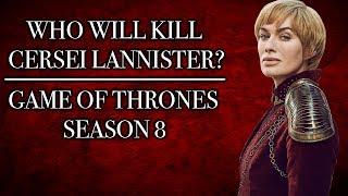 Who Will Kill Cersei In Season 8? | Game of Thrones Season 8