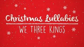 We Three Kings | Christmas Lullaby