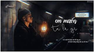 Em Muốn Ta Là Gì - Thanh Hưng (Lyrics)