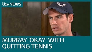 Full interview: Andy Murray says 'If I'm not able to play again, I'll be okay with that'   ITV News