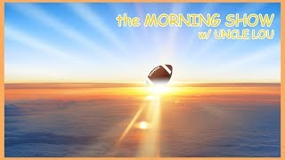 LIVE - the MORNING SHOW w/ UNCLE LOU EP 19 | TUA RETURNING FOR SENIOR YEAR? | TYPER TROLL FRIDAY