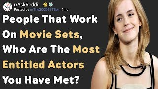 People That Work On Movie Sets, Who Are The Most Entitled Actors? (AskReddit)