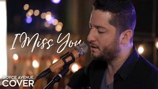 I Miss You - Clean Bandit ft. Julia Michaels (Boyce Avenue Acoustic cover) on Spotify & iTunes