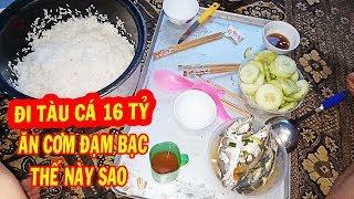 Làm Trên Tàu Cá 16 Tỷ Ăn Bữa Cơm Đạm Bạc Thế Này Sao/ Món Cá Nấu Riêu | #15