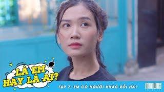 LÀ EM HAY LÀ AI - Tập 7 : Em Có Người Khác Rồi Hả? | Phim Học Sinh | Madway Production