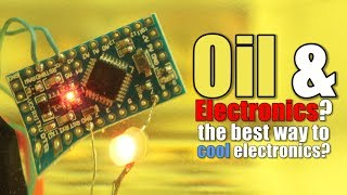 Oil & Electronics? the best way to cool electronics? (Experiment)