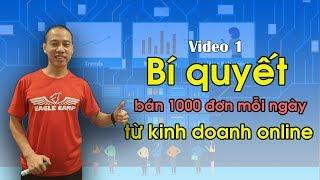Video 1 - Bí Quyết Bán 1000 Đơn Mỗi Ngày Từ Kinh Doanh Online