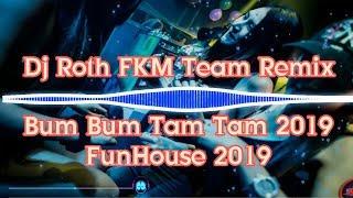 Dj Roth FKM Team Remix, Bum Bum Tam Tam 2019, FunHouse 2019, Full