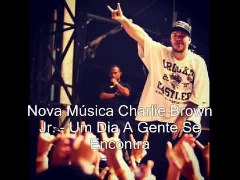 Baixar Música Inédita do Charlie Brown Jr. - Um Dia A Gente Se Encontra