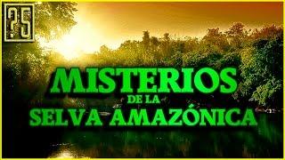 Misterios y Anomalías de la Selva Amazónica