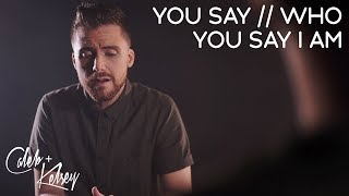 You Say / Who You Say I Am | Caleb and Kelsey feat. Mass Anthem