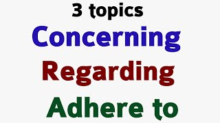 Use of regarding & concerning | use of adhere to | use of it is necessary to in English