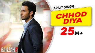 Chhod Diya – Arijit Singh – Baazaar Video HD