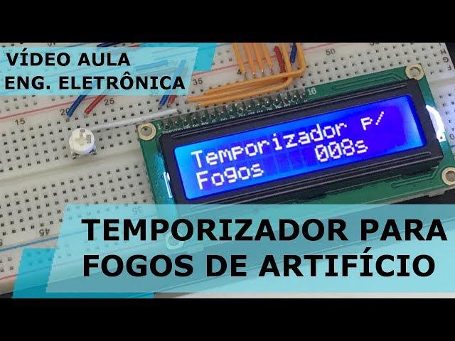 TEMPORIZADOR PARA FOGOS DE ARTIFÍCIO | Vídeo Aula #202