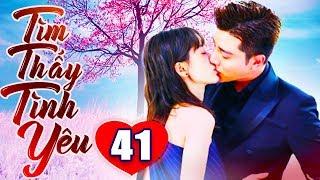 Tìm Thấy Tình Yêu - Tập 41 | Phim Bộ Trung Quốc Lồng Tiếng Mới Nhất 2019 - Phim Tình Cảm Hay Nhất