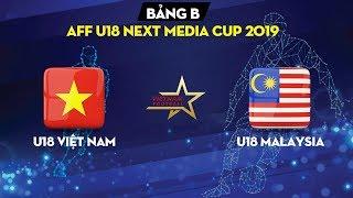 FULL HD   U18 Việt Nam - U18 Malaysia   U18 Đông Nam Á - Cúp Next Media 2019