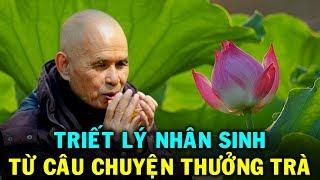 Triết lý nhân sinh từ câu chuyện thưởng trà của Thiền sư THÍCH NHẤT HẠNH