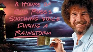 8 Hours Of Bob Ross's Soothing Voice During A Rainstorm