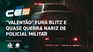 """""""Valentão"""" fura blitz e quase quebra nariz de policial militar"""