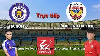 TRỰC TIẾP Bóng đá Hà Nội FC - HL HÀ TĨNH | Trực tiếp bóng đá hôm nay