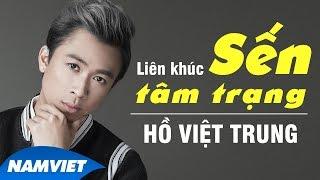 Hồ Việt Trung 2016 - Liên Khúc Nhạc Trữ Tình Nhạc Sến Hay Nhất  - Cho Vừa Lòng Em - Hồ Việt Trung