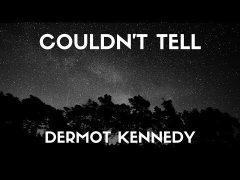 Dermot kennedy - Couldn't Tell (Lyrics)