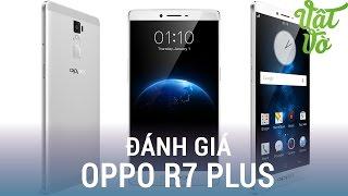 Vật Vờ| Đánh giá chi tiết OPPO R7 Plus: pin siêu trâu, vân tay cực nhạy, máy lớn