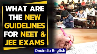 New guidelines issued for the safe conduct of JEE and NEET..