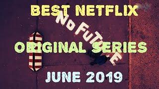 BEST NETFLIX ORIGINAL SERIES JUNE 2019