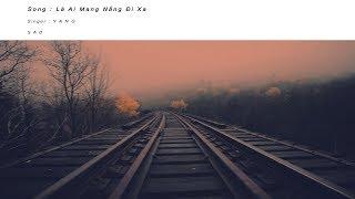 [Replay 1 Hour] Là Ai Mang Nắng Đi Xa #LAMNDX - Yang | Lyrics Video