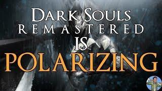 Dark Souls Remastered is Polarizing