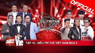 Siêu Trí Tuệ Việt Nam mùa 2 - Tập 10: Đại chiến lịch sử giữa những siêu trí tuệ đỉnh cao cả 2 mùa