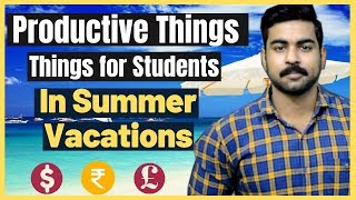 Top 5 Must do Things Every Student Do in their Summer Vacations   College   School   2019