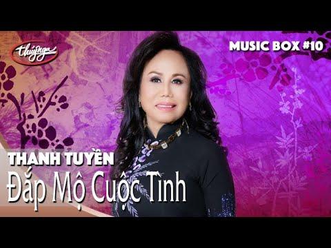 Thanh Tuyền | Đắp Mộ Cuộc Tình | Thúy Nga Music Box #10